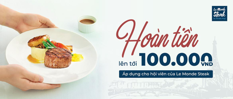 Hoàn Tiền Lên Tới 100k Đối Với Thành Viên Le Monde Steak